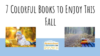 Seven Colorful Fall Books to Enjoy